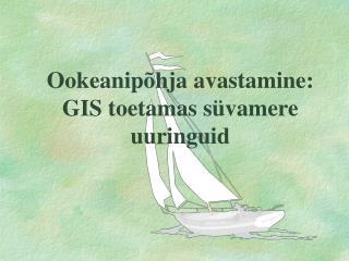 Ookeanipõhja avastamine: GIS toetamas süvamere uuringuid
