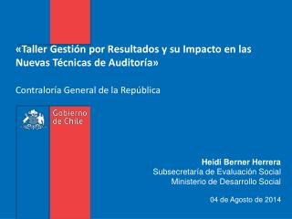 Heidi Berner Herrera Subsecretaría  de Evaluación Social  Ministerio de Desarrollo Social