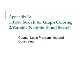 Appendix B:  1.Tabu Search for Graph Coloring 2.Variable Neighborhood Search