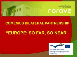 COMENIUS BILATERAL PARTNERSHIP    EUROPE: SO FAR, SO NEAR