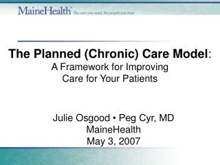 The Planned (Chronic) Care Model : A Framework for Improving  Care for Your Patients