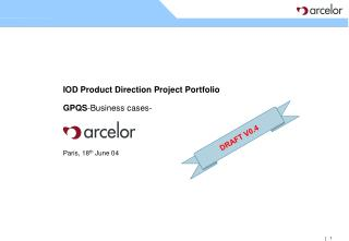 IOD Product Direction Project Portfolio GP QS -Business cases- Paris ,  18 th June  04