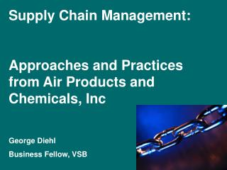 Supply Chain Management: Approaches and Practices from Air Products and Chemicals, Inc