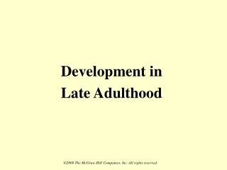 Development in  Late Adulthood