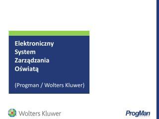 Elektroniczny  System  Zarządzania  Oświatą  ( Progman  /  Wolters Kluwer )