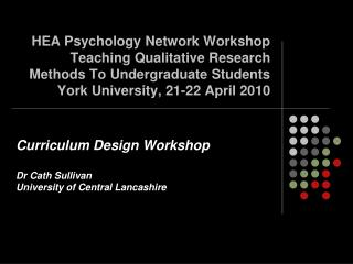 Curriculum Design Workshop Dr Cath Sullivan University of Central Lancashire