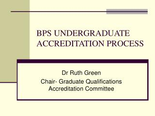 BPS UNDERGRADUATE ACCREDITATION PROCESS