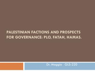 PALESTINIAN FACTIONS AND PROSPECTS FOR GOVERNANCE: PLO, FATAH, HAMAS.