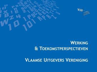 Werking &  Toekomstperspectieven Vlaamse Uitgevers Vereniging
