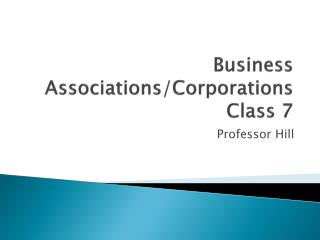 Business Associations/Corporations  Class 7