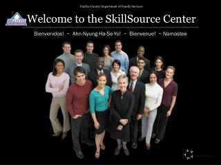 Fairfax County Department of Family Services     Welcome to the SkillSource Center