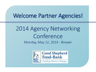Welcome Partner Agencies! 2014 Agency Networking  Conference Monday, May 12, 2014 - Brewer