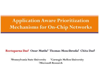 Application Aware Prioritization Mechanisms for On-Chip Networks