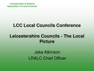 LCC Local Councils Conference Leicestershire Councils - The Local Picture