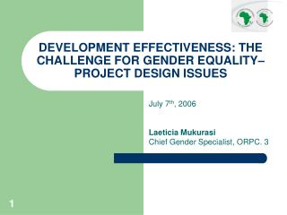 DEVELOPMENT EFFECTIVENESS: THE CHALLENGE FOR GENDER EQUALITY– PROJECT DESIGN ISSUES