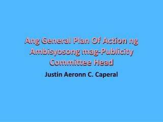 Ang  General Plan Of Action  ng Ambisyosong mag -Publicity  Committee Head