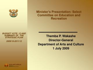Themba P. Wakashe Director-General Department of Arts and Culture 1 July 2009