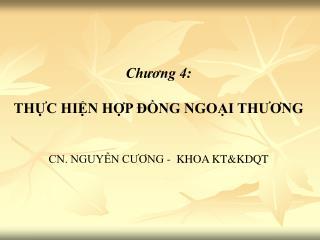 Chương 4: THỰC HIỆN HỢP ĐỒNG NGOẠI THƯƠNG CN. NGUYỄN CƯƠNG -  KHOA KT&KDQT