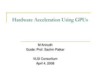 Hardware Acceleration Using GPUs