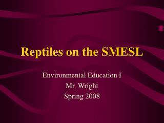 Reptiles on the SMESL