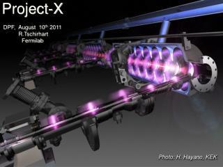 Project-X DPF,  August  10 th  2011  R.Tschirhart Fermilab