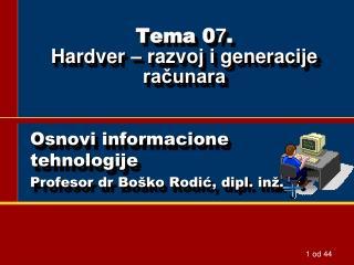 Tema 0 7 . Hardver – razvoj i generacije računara