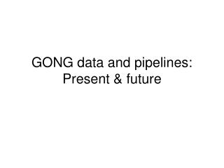 GONG data and pipelines: Present & future