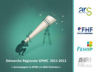 Démarche Régionale GPMC  2011-2012 «Accompagner la GPMC en Midi-Pyrénées»