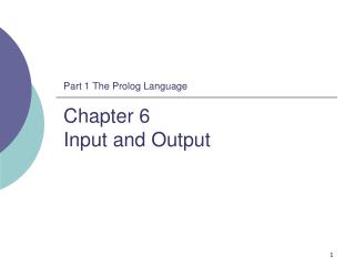 Part 1 The Prolog Language Chapter 6  Input and Output