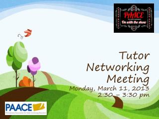 Tutor Networking Meeting Monday, March 11, 2013 2:30 – 3:30 pm