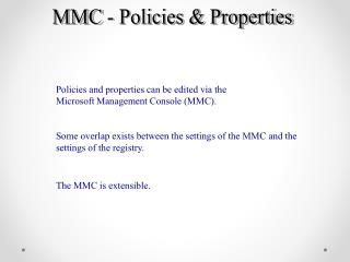 Some overlap exists between the settings of the MMC and the settings of the registry.