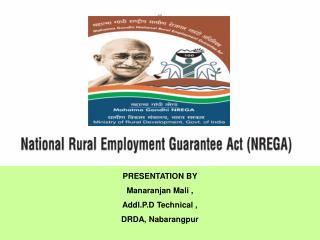 PRESENTATION BY  Manaranjan Mali , Addl.P.D Technical , DRDA, Nabarangpur