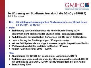 Zertifizierung von Studienzentren durch die DGHO / (GPOH ?) Ralph Naumann