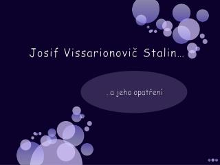 Josif Vissarionovič  Stalin…