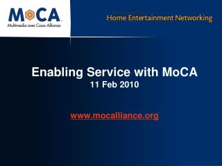Enabling Service with MoCA 11 Feb 2010 mocalliance