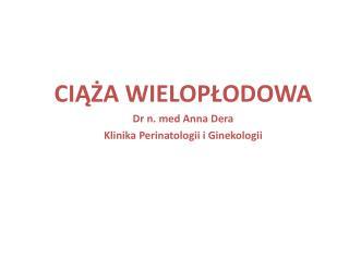 CIĄŻA WIELOPŁODOWA Dr n. med Anna Dera Klinika Perinatologii i Ginekologii
