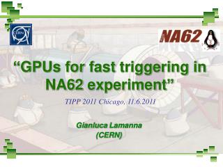 """ GPUs for  fast  triggering  in NA62  experiment """