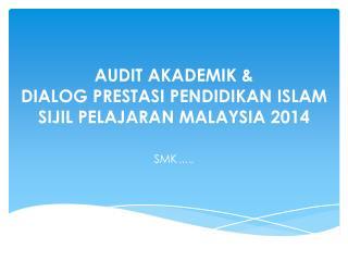 AUDIT AKADEMIK &  DIALOG PRESTASI PENDIDIKAN ISLAM SIJIL PELAJARAN MALAYSIA 2014
