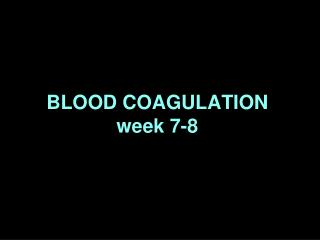 BLOOD COAGULATION week 7-8