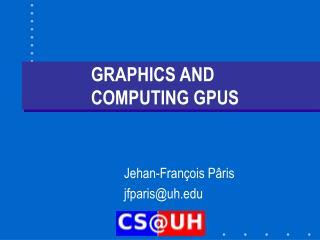 GRAPHICS AND COMPUTING GPUS