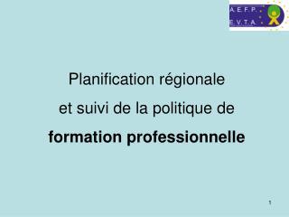 Planification r�gionale et suivi de la politique de formation professionnelle