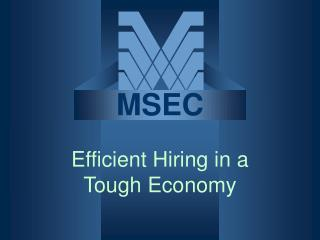 Efficient Hiring in a  Tough Economy