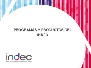 PROGRAMAS Y PRODUCTOS DEL INDEC