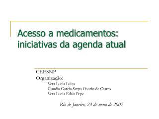 Acesso a medicamentos: iniciativas da agenda atual
