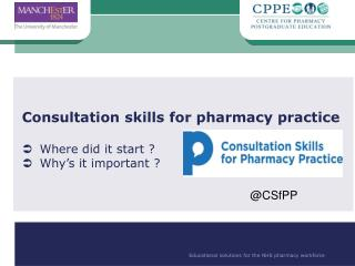 Consultation skills for pharmacy practice Where did it start ? Why's it important ?