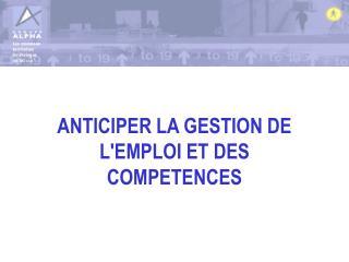 ANTICIPER LA GESTION DE L'EMPLOI ET DES COMPETENCES