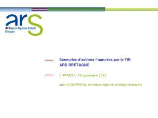 Exemples d'actions financées par le FIR ARS BRETAGNE FHP-MCO - 19 septembre 2013