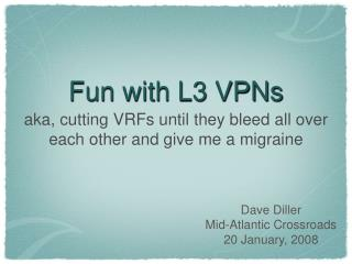 Fun with L3 VPNs