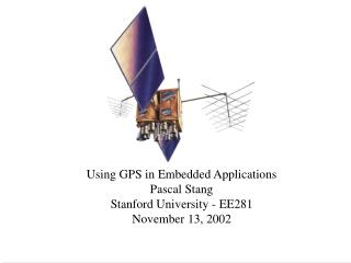 Using GPS in Embedded Applications Pascal Stang Stanford University - EE281 November 13, 2002