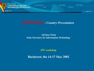 ROMANIA  - Country Presentation Adriana Ţicău State Secretary for Information Technology